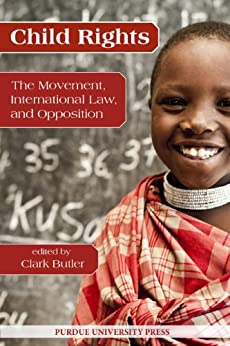 Child Rights: The Movement, International Law, and Opposition (Purdue University Human Rights Studies) di [Butler, Clark]