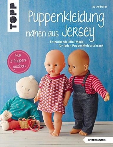 Puppenkleidung nähen aus Jersey: Entzückende Mini-Mode für jeden Puppenkleiderschrank. Für 3 Puppengrößen. (kreativ.kompakt.) -