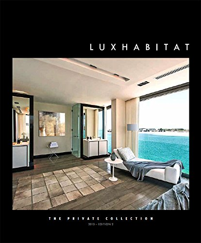 The Private Collection 2013: Luxury real estate, interior design and lifestyle magazine by Luxhabitat (English Edition)