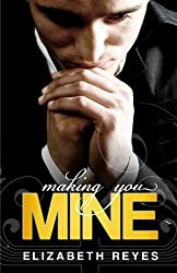 Making You Mine: The Moreno Brothers by Elizabeth Reyes (2012-05-24)