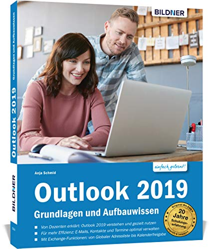 Outlook 2019 - Grundlagen und Aufbauwissen: inklusive Exchange-Server Funktionen für die Nutzung im Unternehmen!