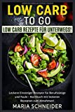 Low Carb to go, Low Carb Rezepte für unterwegs, Leckere Einsteiger Rezepte für Berufstätige und Faule, Kochbuch mit leckeren Rezepte zum Abnehmen: Abnehmen-gesund-lecker-gerichte-Kochen-schmecken-togo
