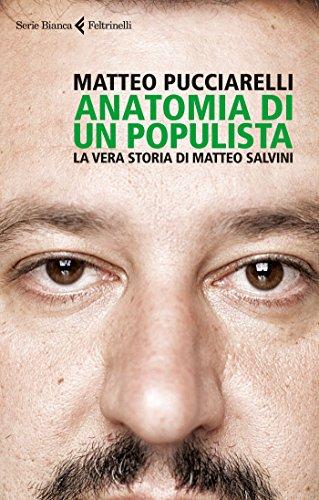Anatomia di un populista. La vera storia di Matteo Salvini di Matteo Pucciarelli