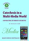 Catechesis in a Multi-Media World: Connecting to Today's Students (Catechist's Guides) by Mary Byrne Hoffmann (2011-05-02)