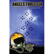 Angels Three Six: Confessions of a Cold War Fighter Pilot
