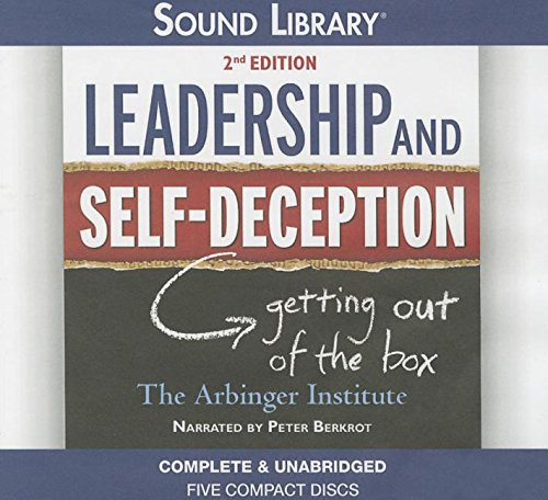 Leadership and Self-Deception, 2nd Edition: Getting Out of the Box