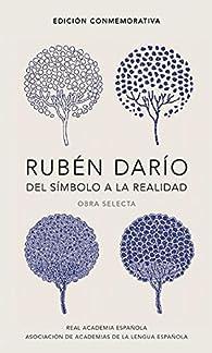 Rubén Darío, del símbolo a la realidad : Obra selecta par Rubén Darío