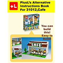 PlusL's Alternative Instruction For 31012,Cafe: You can build the Cafe out of your own bricks! (English Edition)