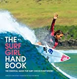 Surf Girl Handbook: The Essential Guide for Surf Chicks Everywhere