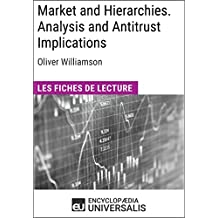 Market and Hierarchies. Analysis and Antitrust Implications d'Oliver Williamson: Les Fiches de lecture d'Universalis (French Edition)