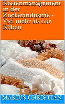 Kostenmanagement in der Zuckerindustrie - Viel mehr als nur Rüben
