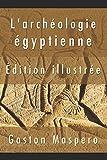 L'archéologie égyptienne (Édition illustrée)