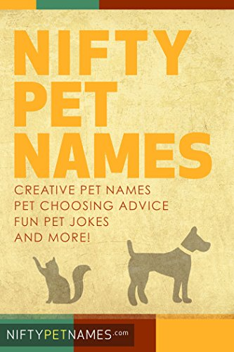 Nifty Pet Names: Creative pet names, pet choosing advice