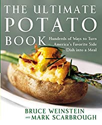 Ultimate Potato Book: Hundreds of Ways to Turn America's Favorite Side Dish into a Meal (Ultimate Cookbooks)