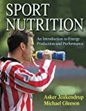 Sports Nutrition: An Introduction to Energy Production and Performance
