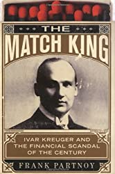 The Match King: Ivar Kreuger and the Financial Scandal of the Century by Frank Partnoy (2009-02-19)