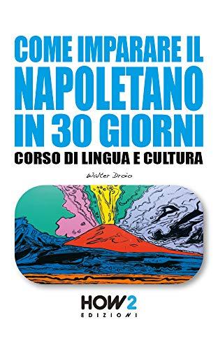 COME IMPARARE IL NAPOLETANO IN 30 GIORNI: Corso di Lingua e ...