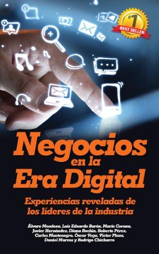 Negocios en la Era Digital: Experiencias reveladas de los líderes de la industria por Luis Eduardo Barón