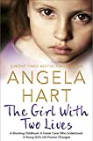 The Girl With Two Lives: A Shocking Childhood. A Foster Carer Who Understood. A Young Girl's Life Forever Changed (Angela Hart Book 4) (English Edition)