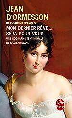 Mon dernier rêve sera pour vous - Une biographie sentimentale de Chateaubriand de Jean d'Ormesson