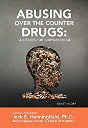 Abusing Over the Counter Drugs: Illicit Uses for Everyday Drugs (Illicit and Misused Drugs) (English Edition)