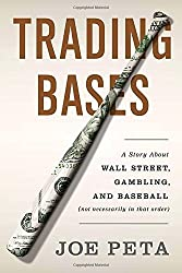 Trading Bases: A Story About Wall Street, Gambling, and Baseball (Not Necessarily in That Order ) by Joe Peta (2013-03-07)