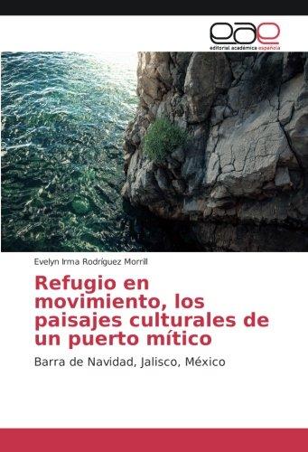 Descargar Libro Refugio en movimiento, los paisajes culturales de un puerto mítico: Barra de Navidad, Jalisco, México de Evelyn Irma Rodríguez Morrill