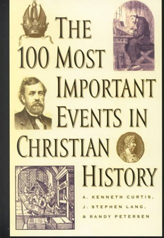 The 100 Most Important Events in Christian History by A. Kenneth Curtis (2000-10-02)