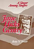 [Jane Hicks Gentry: A Singer among Singers] (By: Betty N Smith) [published: December, 2012]