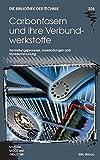 Carbonfasern und ihre Verbundwerkstoffe: Herstellungsprozesse, Anwendungen und Marktentwicklung (Die Bibliothek der Technik (BT))