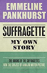 Suffragette: My Own Story (Hesperus Classics) by Emmeline Pankhurst (2015-01-02)