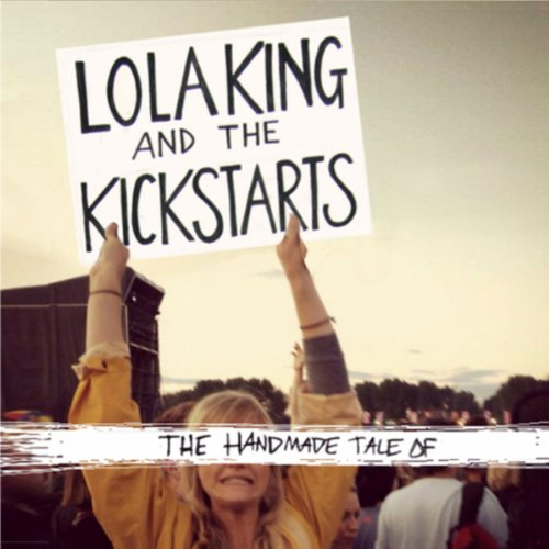 The Handmade Tale of Lola King and the Kickstarts [Explicit]
