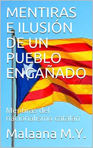 MENTIRAS E ILUSIÓN DE UN PUEBLO ENGAÑADO: Mentiras del nacionalismo catalán