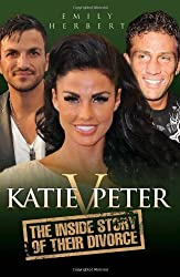 Katie v Peter: The Inside Story of Their Divorce by Emily Herbert (2010-01-04)