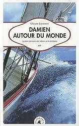 Damien autour du monde. 55 000 milles de défis aux océans