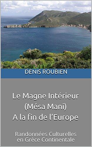 Couverture du livre Le Magne Intérieur (Mésa Mani). A la fin de l'Europe: Randonnées Culturelles en Grèce Continentale