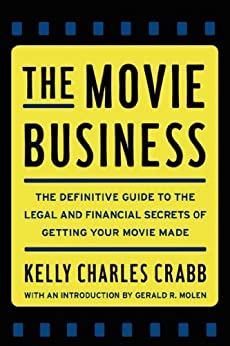 The Movie Business: The Definitive Guide to the Legal and Financial Secrets of Getting Your Movie Made (English Edition) par [Crabb, Kelly]