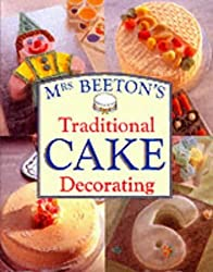 Mrs.Beeton's Traditional Cake Decorating (Mrs Beetons Cookery Collectn 4) by Mrs. Beeton (2000-01-01)