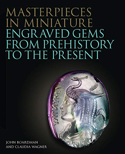 Masterpieces in Miniature: Engraved Gems from Prehistory to the Present (Philip Wilson Gems and Jewellery)