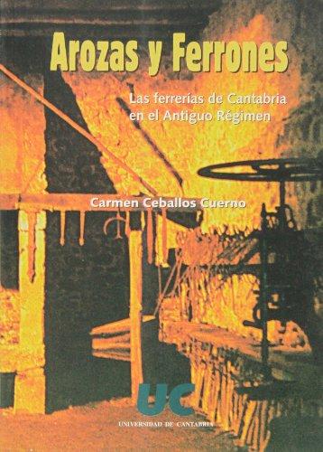 Arozas y ferrones: las ferrerías de Cantabria en el Antiguo Régimen (Historia) por Carmen Ceballos Cuerno