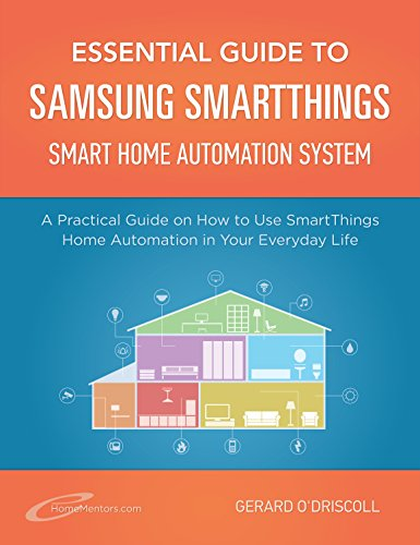 Essential Guide to Samsung SmartThings Smart Home Automation System: A Practical Guide to on How to Use SmartThings Home Automation in Your Everyday Life. ... Essential Guides Book 6) (English Edition)