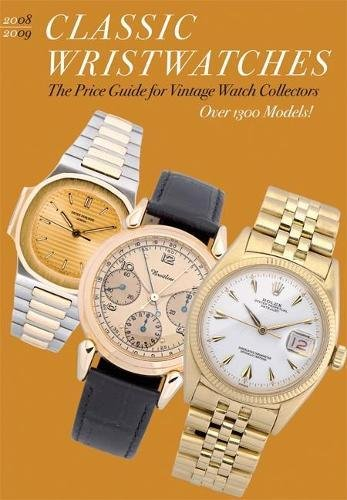 Classic Wristwatches 2008/2009: The Price Guide for Vintage Watch Collectors Over 1300 Models!