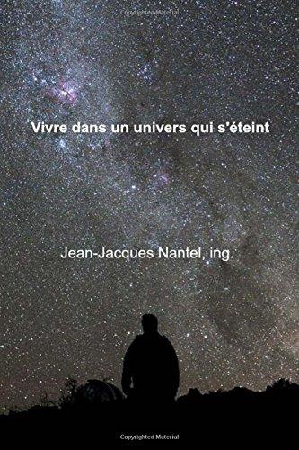 Vivre dans un univers qui s'éteint par Jean Jacques Nantel ing.