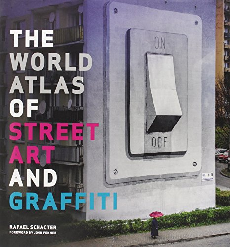The World Atlas of Street Art and Graffiti by Dr. Rafael Schacter (5-Sep-2013) Hardcover