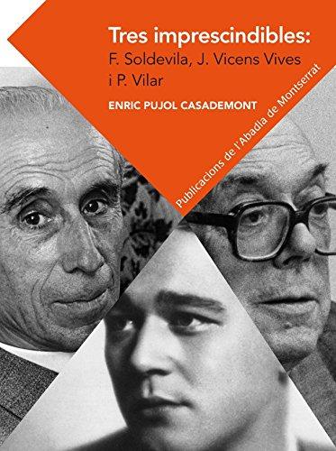 Tres Imprescindibles: F. Soldevila, J. Vicens Vives I P. Vilar (Textos i Estudis de Cultura Catalana)