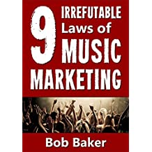 The 9 Irrefutable Laws of Music Marketing: How the most successful acts promote themselves, attract fans, and ensure their long-term success (English Edition)