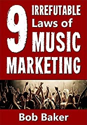 The 9 Irrefutable Laws of Music Marketing: How the most successful music acts promote themselves, attract fans, and ensure their long-term success (English Edition)