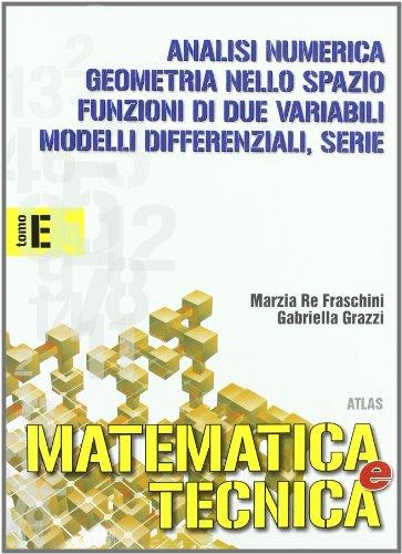 Matematica e tecnica. Tomo E: Modelli differenziali, analisi numerica e serie. Per gli Ist. Tecnici industriali: 3