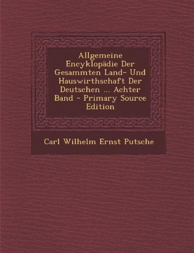 Allgemeine Encyklopadie Der Gesammten Land- Und Hauswirthschaft Der Deutschen ... Achter Band - Primary Source Edition