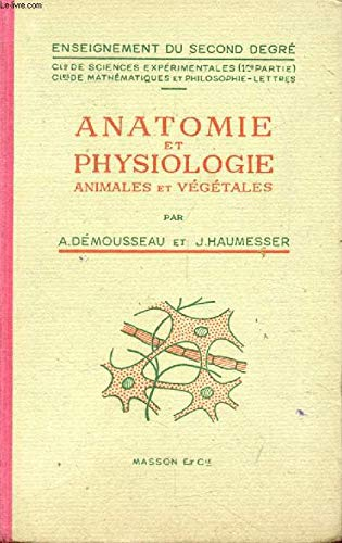 Anatomie et physiologie animales et vegetales, classes de sciences experimentales (1re partie), mathematiques et philo-lettres par HAUMESSER J. DEMOUSSEAU A.